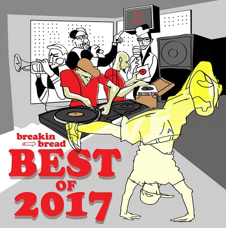 Breakin Bread - BEST OF 2017 Mixtape